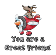 You are a Great Friend - DogFlyingPlane