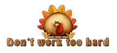 Don't work too hard - ThanksgivingCuteTurkey